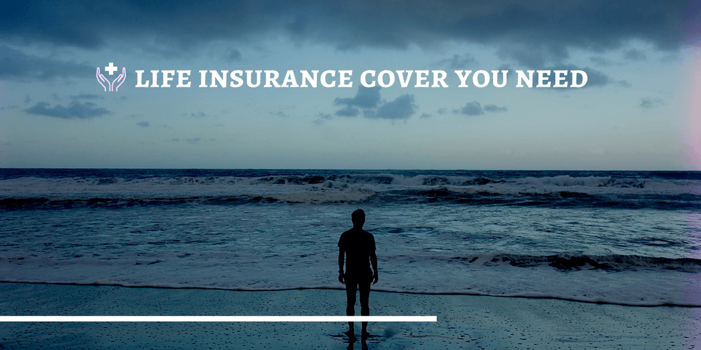 life insurance cover you need