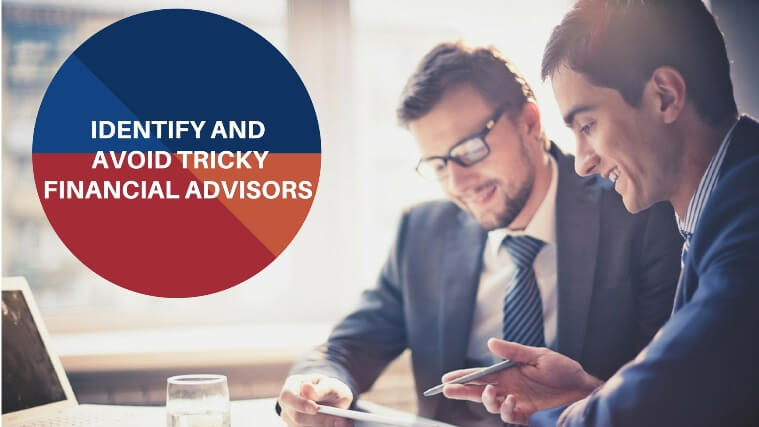 indetify and avoid tricky financial advisors