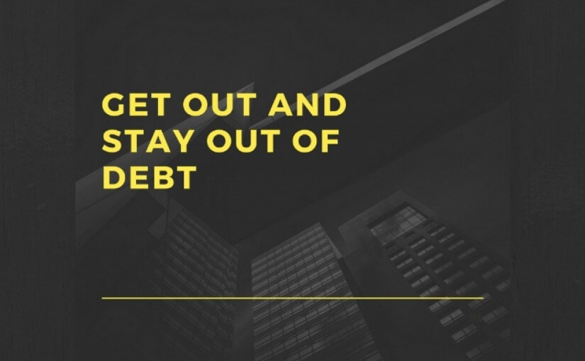 get out and stay out of debt