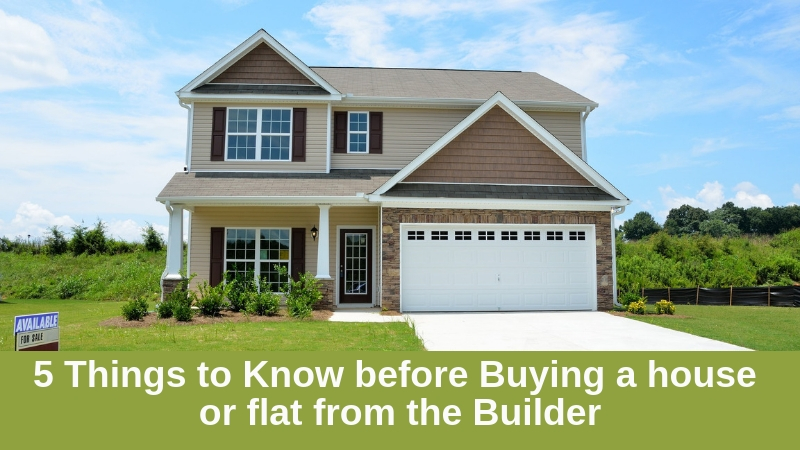 5 Things to Know Before Buying a House of Flat From the Builder