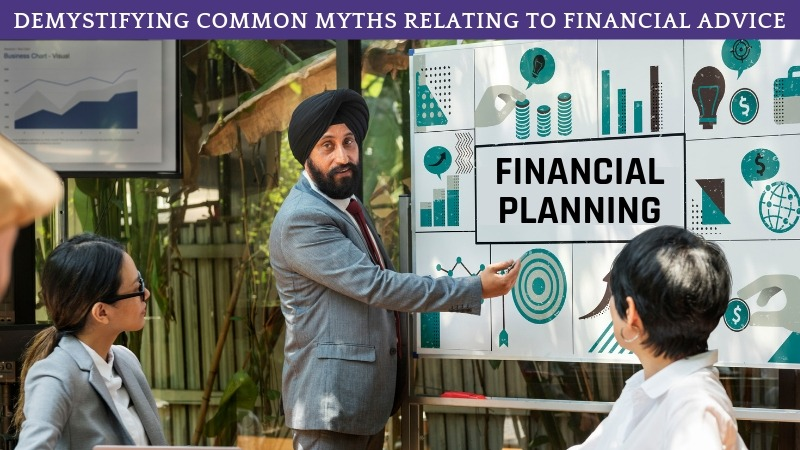 Demystifying common myths Relating to financial advice