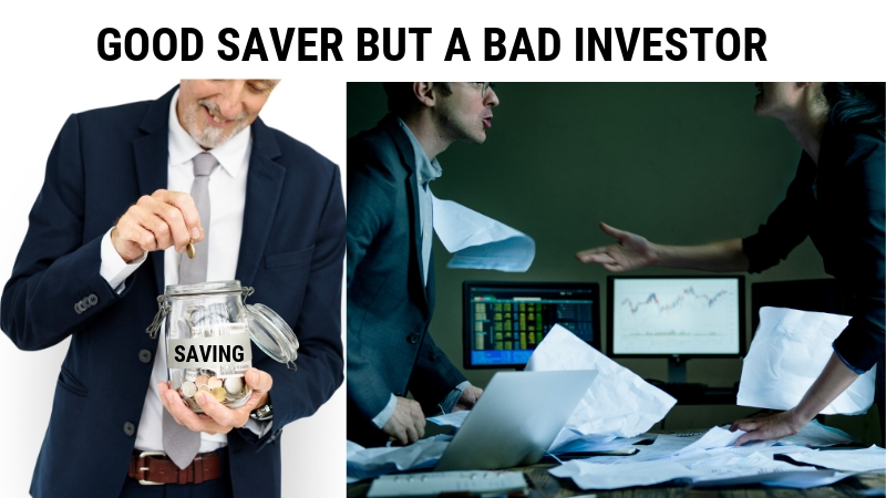 GOOD SAVER BUT A BAD INVESTOR