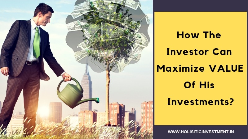 How the investor can maximize value of his Investments