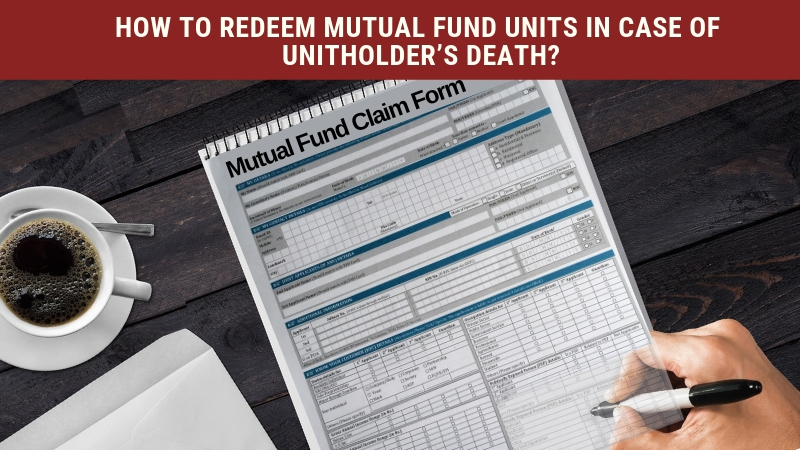 How to REDEEM Mutual Fund Units In Cash of Unitholder Death