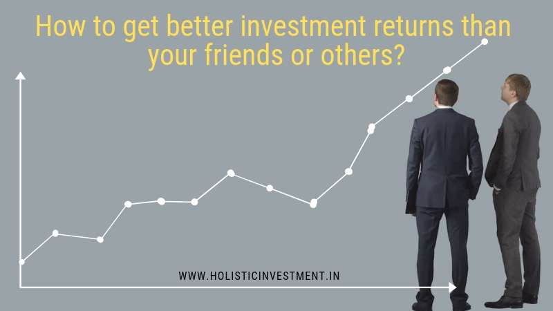 How to get better investment returns than your friends or others