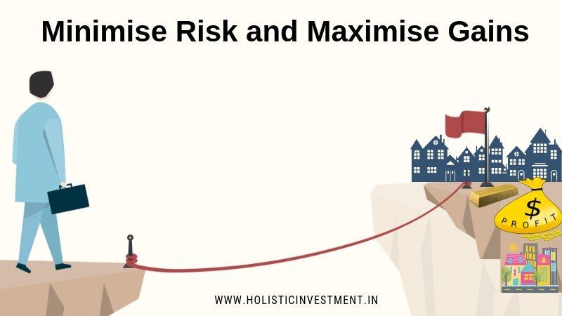 Minimise Risk and Maximise Gains