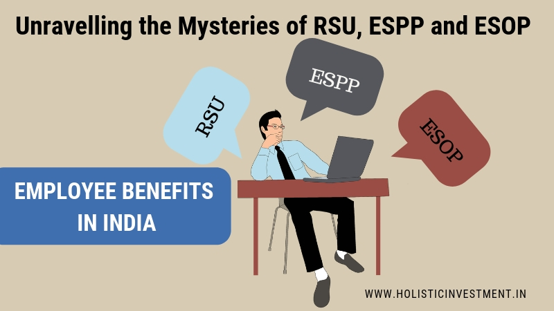 Unravelling the Mysteries of RSU, ESPP and ESOP