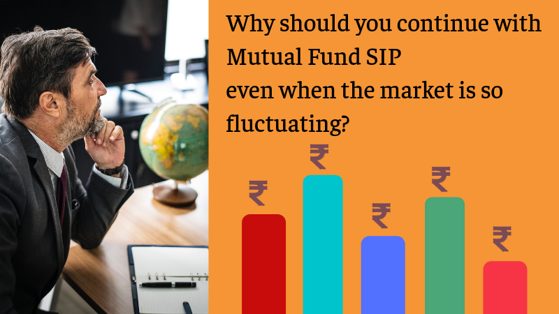 Why Should You Continue With Mutual Fund SIP even when the market is so fluctuating, market fluctuating