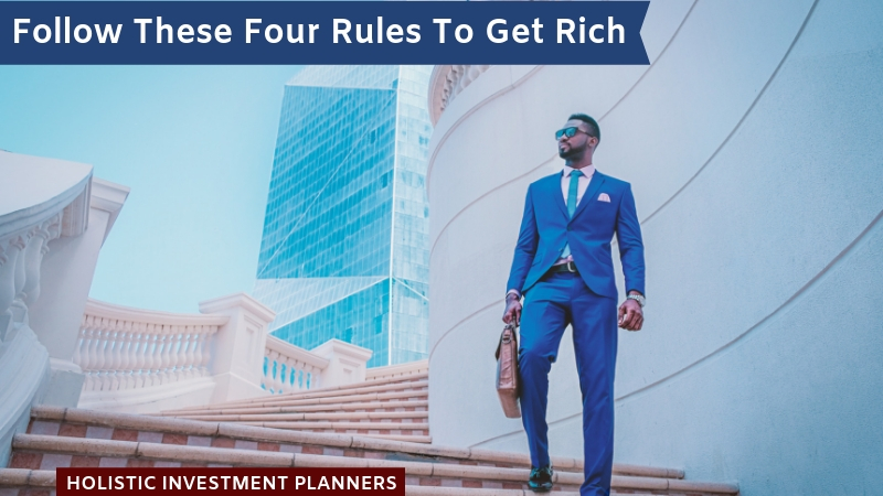Follow these four rules to get rich