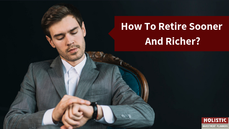 How To Retire Sooner And Richer