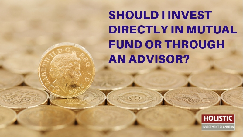 Mutual Fund Advisor,Should I invest directly in mutual fund or through an agent?