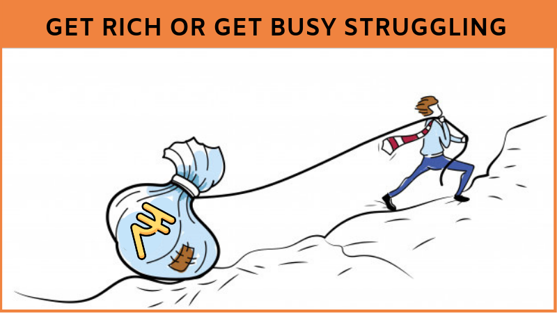 Get rich or Get busy Struggling