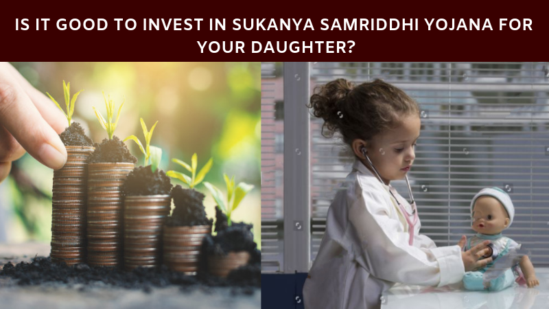 Is it good to invest in Sukanya samriddhi Yojana for your daughter