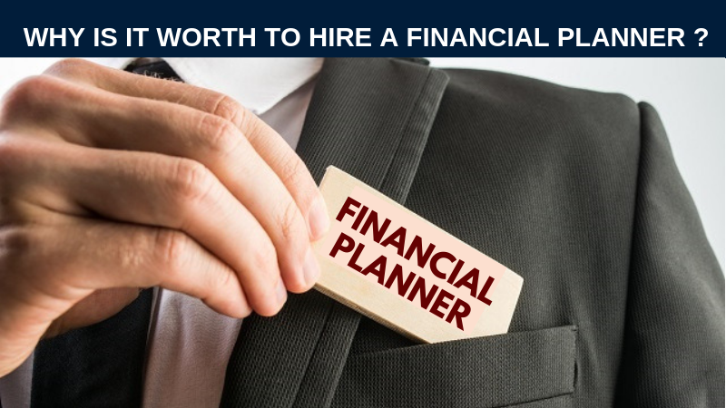 Why is it worth to hire a financial planner