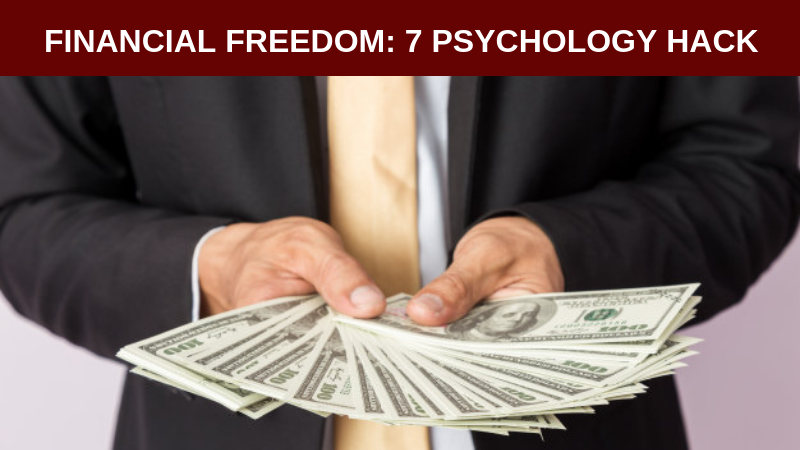 FINANCIAL FREEDOM - 7 PSYCHOLOGY HACK