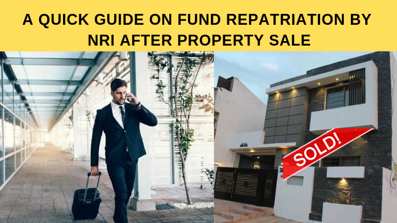 A Quick Guide on Fund Repatriation by NRI after Property Sale Ways and Means