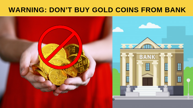 Dont buy Gold coins from Bank