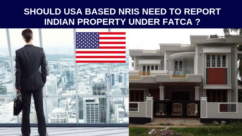 Should USA based nris need to report indian property under fatca