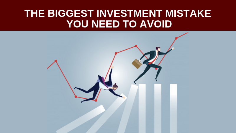 The biggest investment mistake you need to avoid