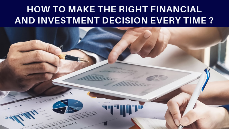 How to make right investment and financial decisions