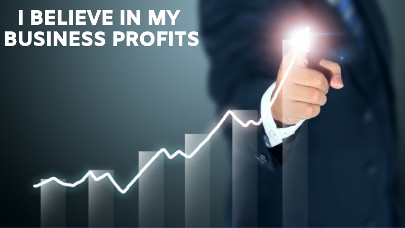 I belive in my business profits