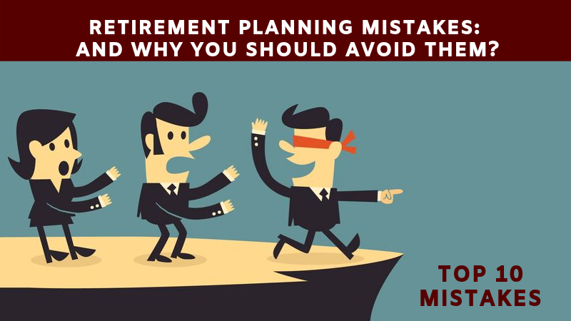 Retirement Planning Mistake : Why Should You Avoid Them
