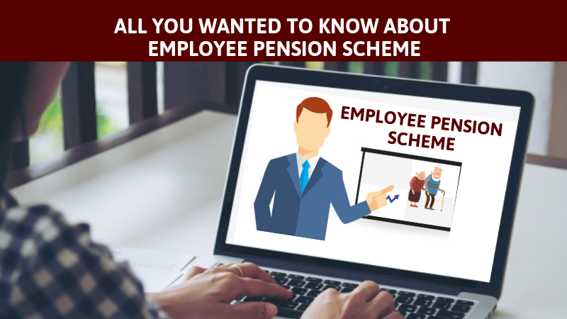 All you want to know about Employee Pennsion Scheme