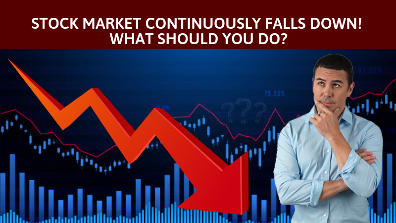 Stock Market continously falls down. What should you do