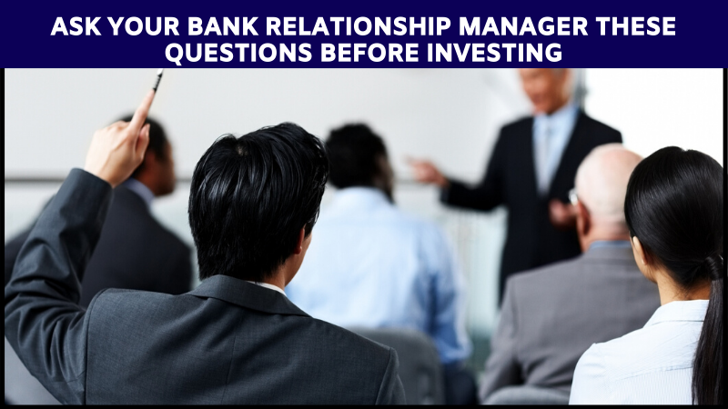 Ask your bank Relationship manager these questions before investing