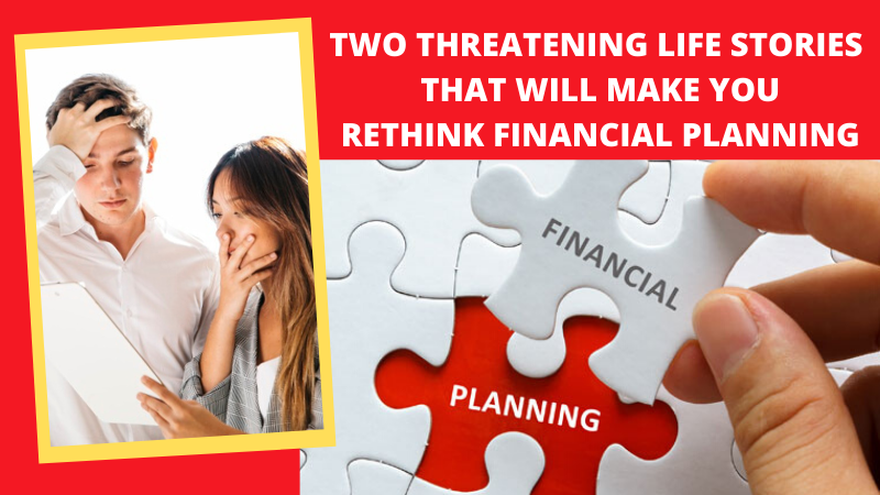 Two threatening life stories that will make you rethink financial planning