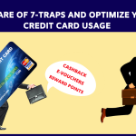 Beware of 7 Traps and optimize your credit card usage
