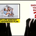 HDFC Life Sanchay par Advantage Plan - Should You Buy