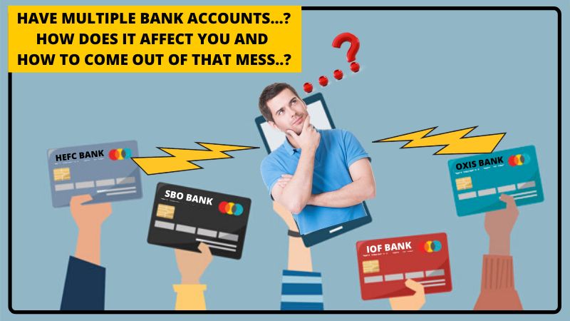 Have multiple bank accounts.How does it affect you