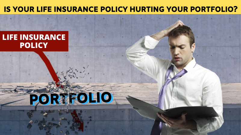 Is Your Life Insurance Policy Hurting Your Portfolio