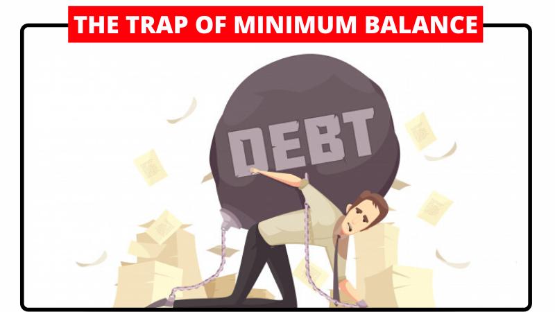 The trap of minimum balance