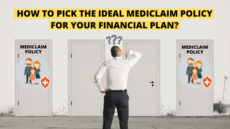 How to Pick The Ideal Mediclaim Policy for Your Financial Plan