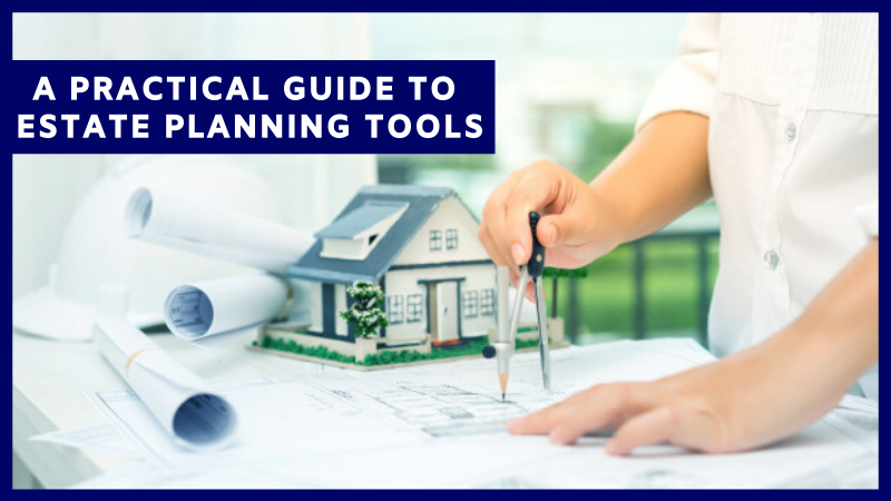 A Practical Guide To Estate Planning Tools
