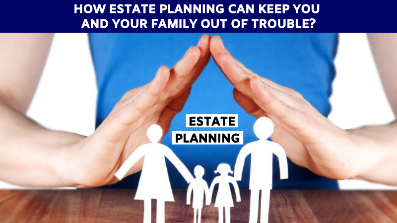 How estate planning can keep you and your family out of trouble
