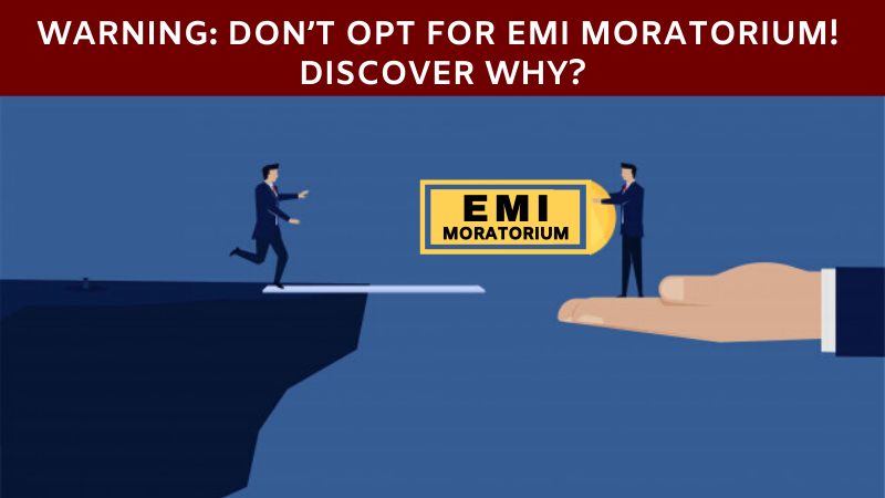Dont Opt For EMI Moratorium - Discover Why