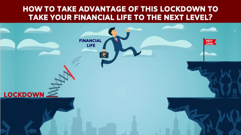 How to take advantage of this lockdown to take your financial life next level