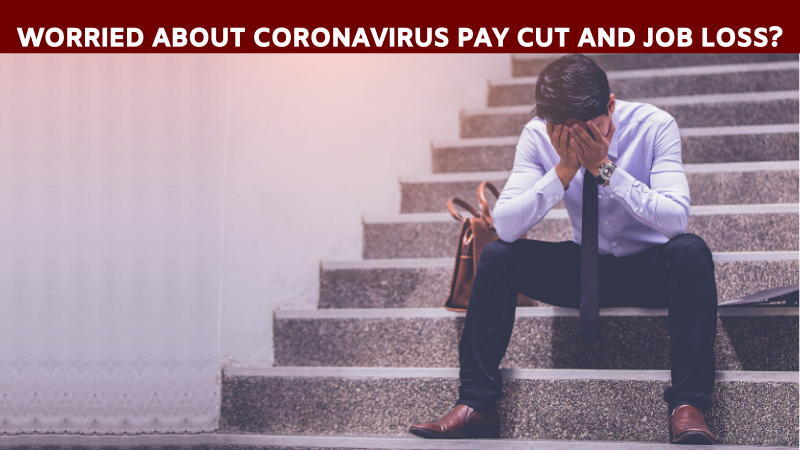 Worried about CoronaVirus Pay Cut and Job Loss