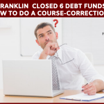 Franklin Closed 6 DEBT Funds - How To Do a Course Correction