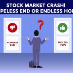 Stock Market Crash - Hopeless End Or Endless Hope
