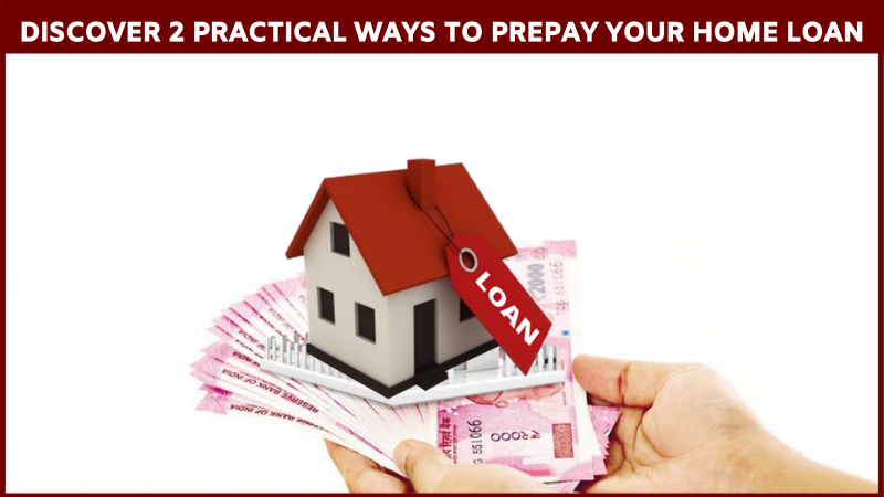 DISCOVER 2 PRACTICAL WAYS TO PREPAY YOUR HOME LOAN