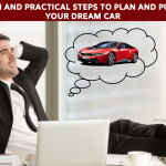 9 proven and practical steps to plan and purchase your dream car