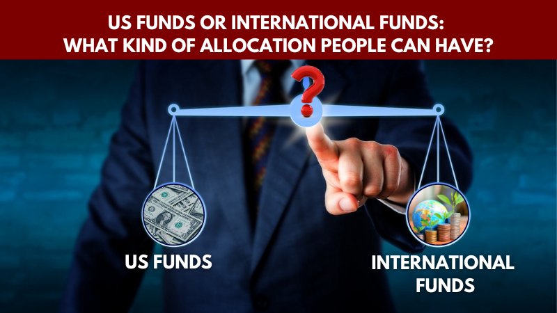 US or international funds - What kind of allocation people can have
