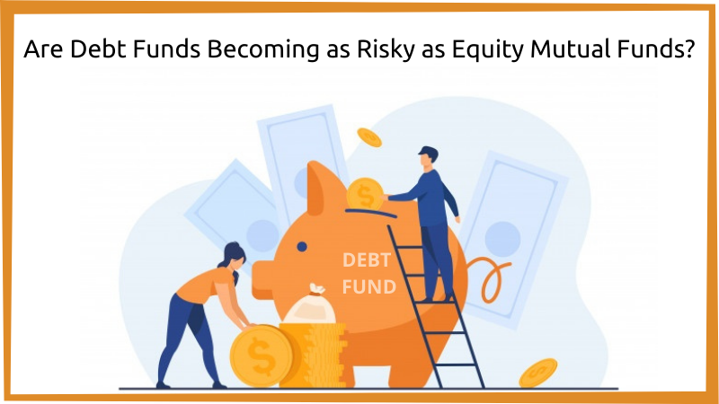 Are Debt Funds Becoming As Risky As Equity Mutual Funds