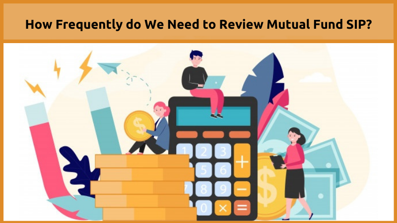 How frequently we need to review Mutual Fund SIP
