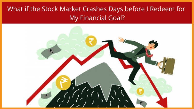 What If The Stock Market Crashes Days Before I Redeem For My Financial Goal