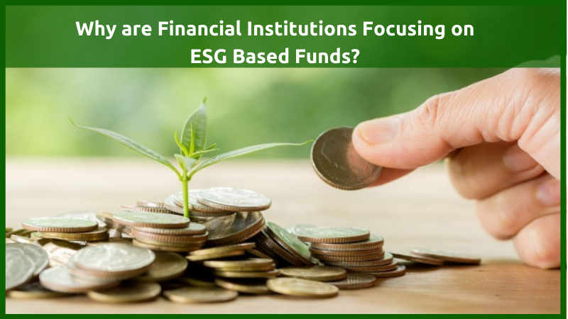 Why are Financial Institutions Focusing on ESG Based Funds